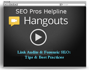 SEO Pros Hangout: Link Audits & Forensic SEO